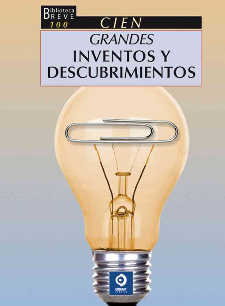 Cien grandes inventos y descubrimientos / 100 great inventions and discoveries By Calvetti, Giulio